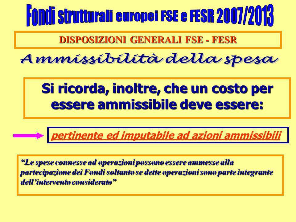 DISPOSIZIONI GENERALI FSE - FESR Si ricorda, inoltre, che un costo per essere ammissibile deve essere: pertinente ed imputabile ad azioni ammissibili