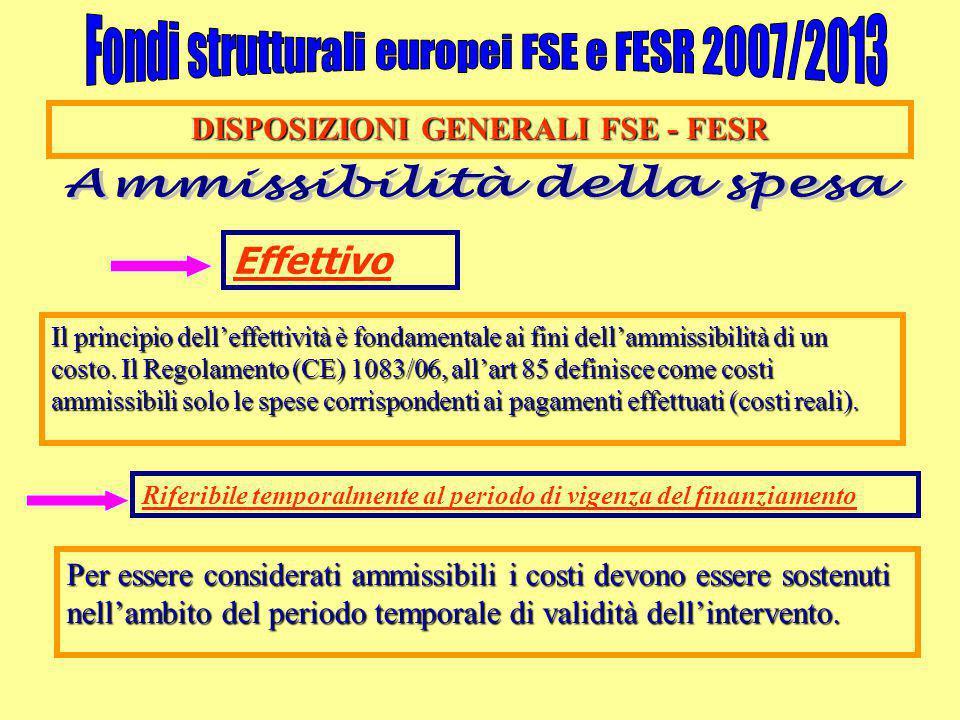 DISPOSIZIONI GENERALI FSE - FESR Effettivo Il principio dell'effettività è fondamentale ai fini dell'ammissibilità di un costo. Il Regolamento (CE) 10