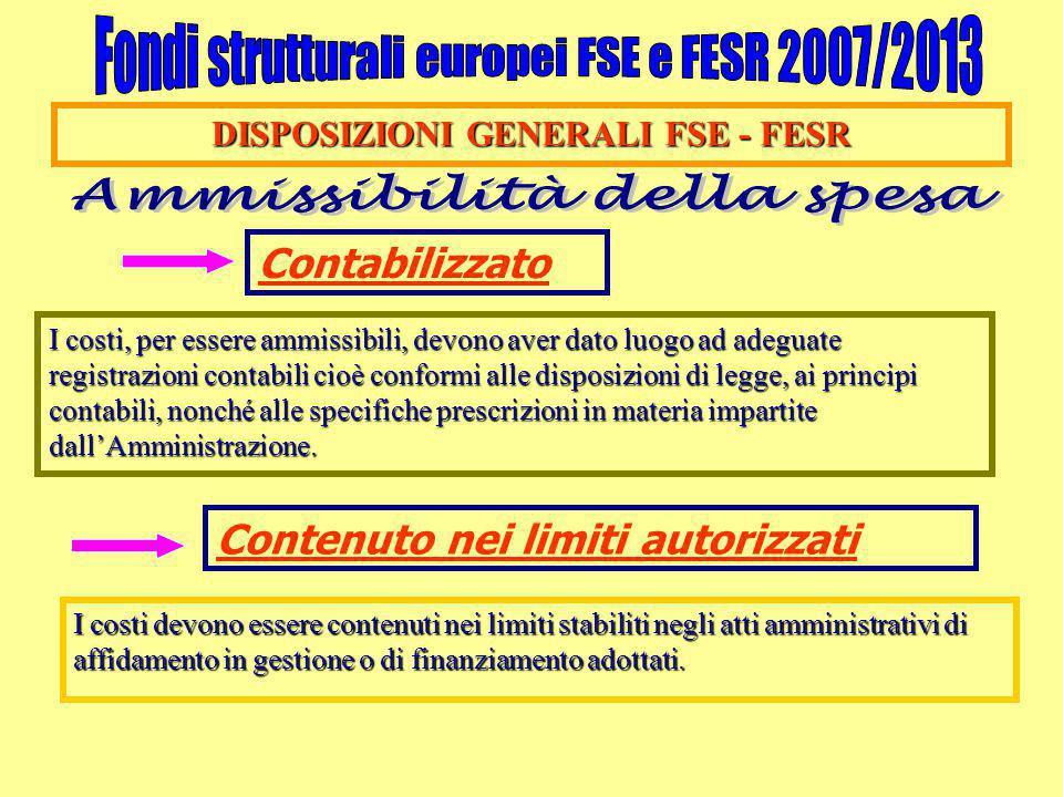 DISPOSIZIONI GENERALI FSE - FESR Contabilizzato I costi, per essere ammissibili, devono aver dato luogo ad adeguate registrazioni contabili cioè confo