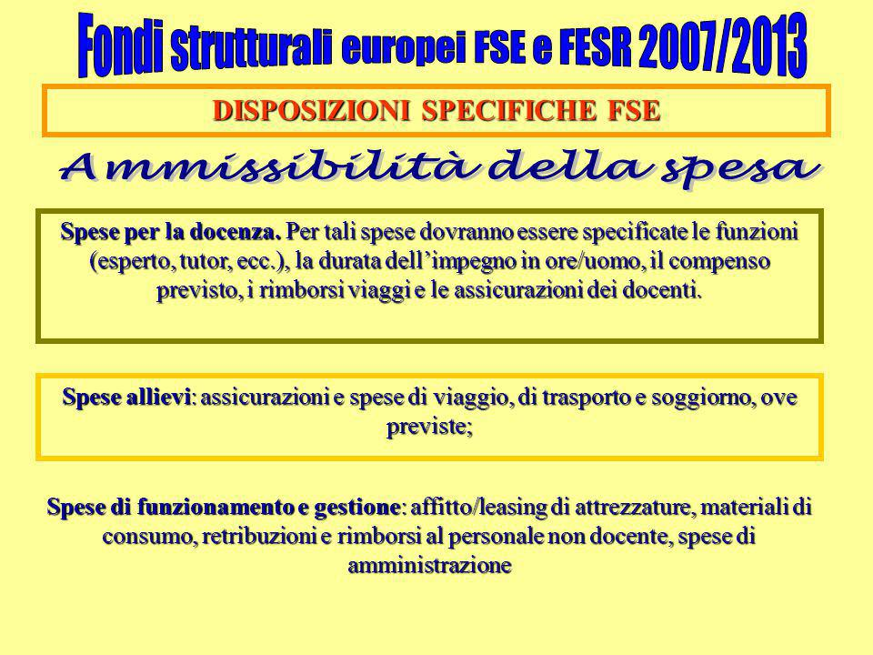 DISPOSIZIONI SPECIFICHE FSE Spese per la docenza. Per tali spese dovranno essere specificate le funzioni (esperto, tutor, ecc.), la durata dell'impegn