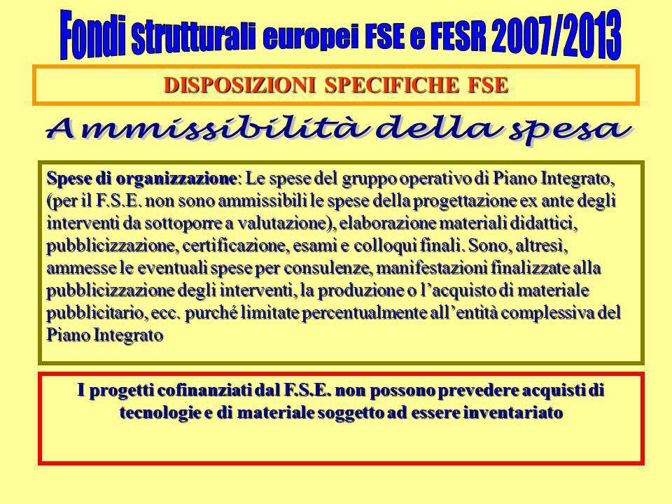 DISPOSIZIONI SPECIFICHE FSE Spese di organizzazione: Le spese del gruppo operativo di Piano Integrato, (per il F.S.E. non sono ammissibili le spese de