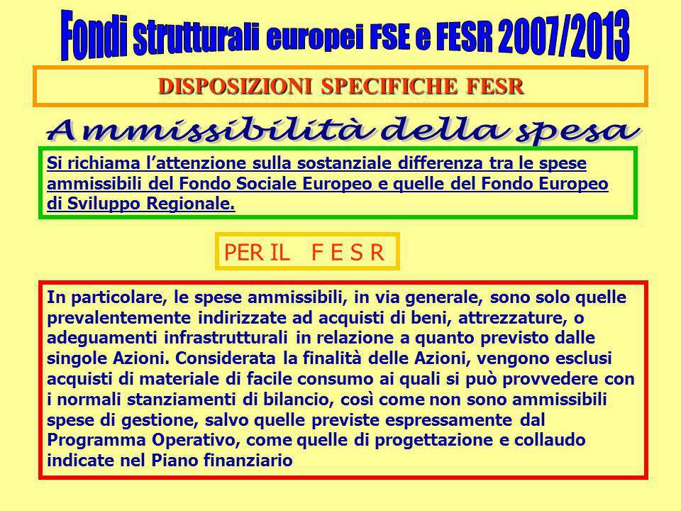 DISPOSIZIONI SPECIFICHE FESR Si richiama l'attenzione sulla sostanziale differenza tra le spese ammissibili del Fondo Sociale Europeo e quelle del Fondo Europeo di Sviluppo Regionale.