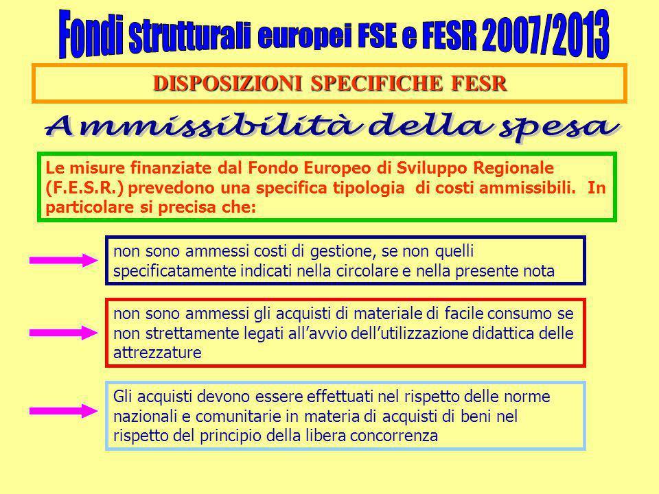 DISPOSIZIONI SPECIFICHE FESR Le misure finanziate dal Fondo Europeo di Sviluppo Regionale (F.E.S.R.) prevedono una specifica tipologia di costi ammiss