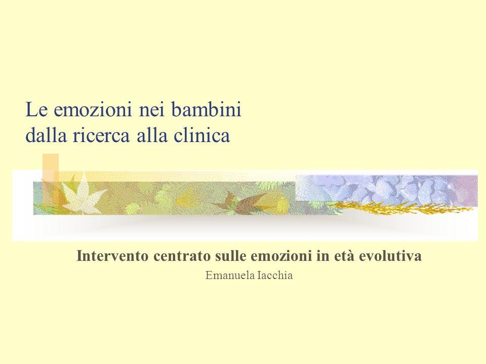 Le emozioni nei bambini dalla ricerca alla clinica Intervento centrato sulle emozioni in età evolutiva Emanuela Iacchia