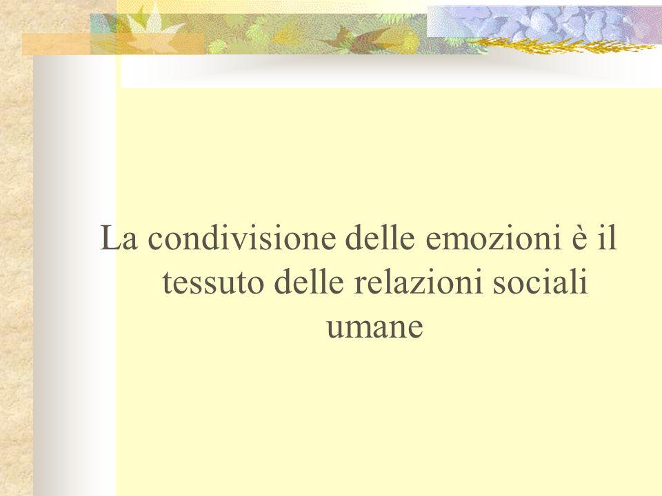 La condivisione delle emozioni è il tessuto delle relazioni sociali umane