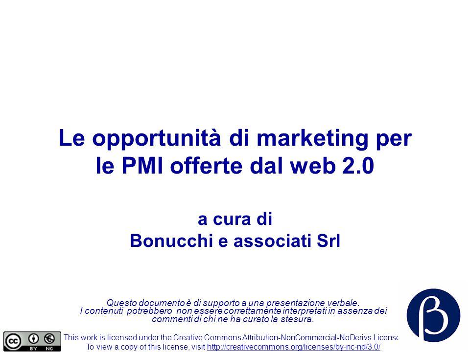 Le opportunità di marketing per le PMI offerte dal web 2.0 a cura di Bonucchi e associati Srl Questo documento è di supporto a una presentazione verbale.