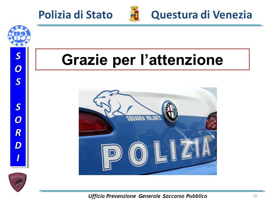 10 Polizia di Stato Questura di Venezia UPGSP Ufficio Prevenzione Generale Soccorso Pubblico SOSSORDISOSSORDI Grazie per l'attenzione