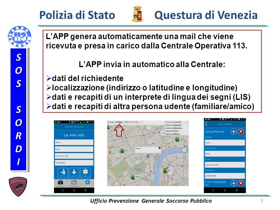 5 Polizia di Stato Questura di Venezia UPGSP Ufficio Prevenzione Generale Soccorso Pubblico SOSSORDISOSSORDI L'APP genera automaticamente una mail che viene ricevuta e presa in carico dalla Centrale Operativa 113.