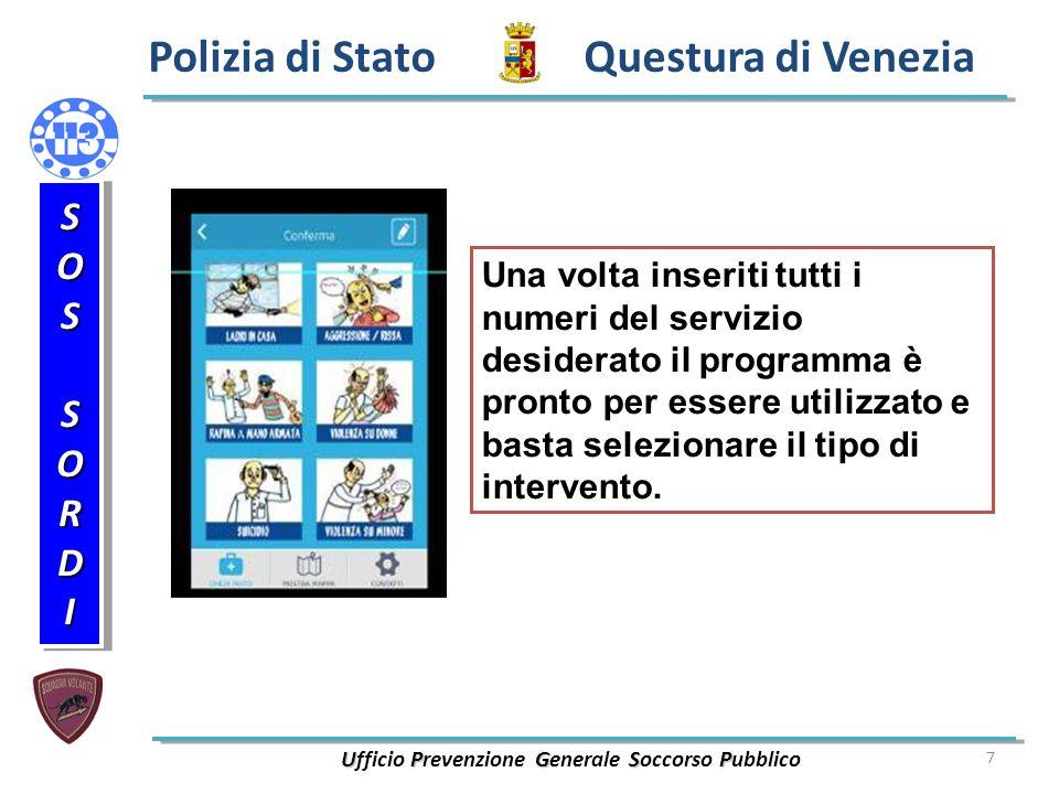 7 Polizia di Stato Questura di Venezia UPGSP Ufficio Prevenzione Generale Soccorso Pubblico SOSSORDISOSSORDI Una volta inseriti tutti i numeri del servizio desiderato il programma è pronto per essere utilizzato e basta selezionare il tipo di intervento.