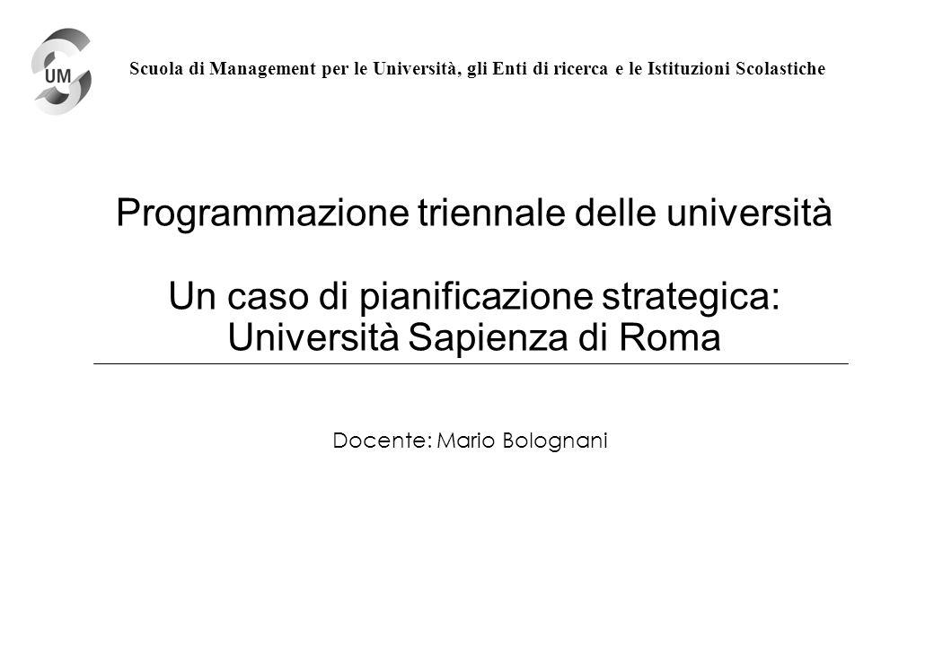 Programmazione triennale delle università Un caso di pianificazione strategica: Università Sapienza di Roma Docente: Mario Bolognani Scuola di Managem