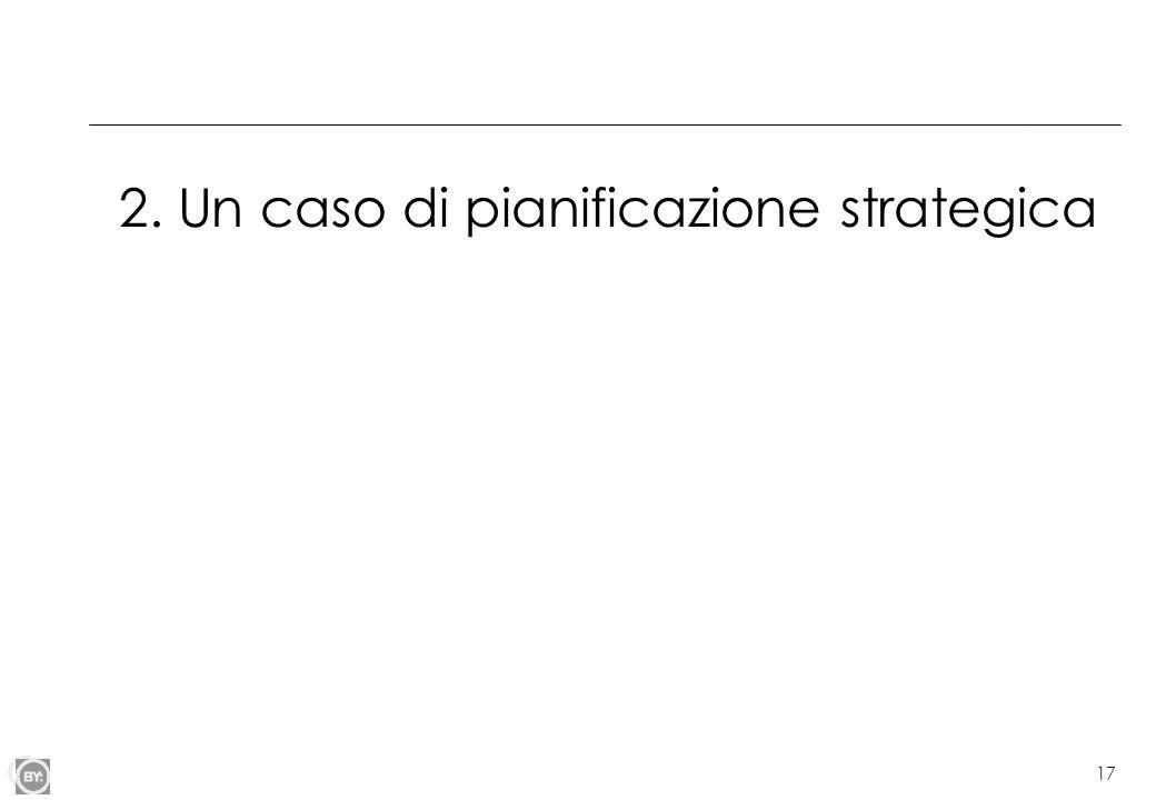17 2. Un caso di pianificazione strategica