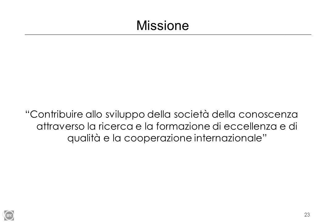 """23 Missione """"Contribuire allo sviluppo della società della conoscenza attraverso la ricerca e la formazione di eccellenza e di qualità e la cooperazio"""