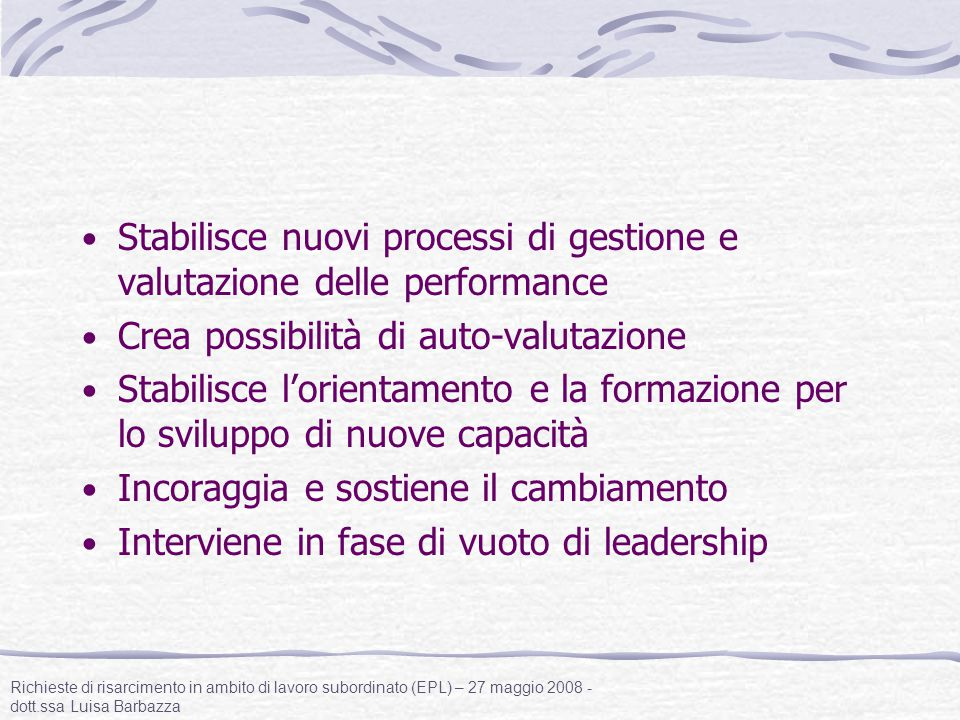 Stabilisce nuovi processi di gestione e valutazione delle performance Crea possibilità di auto-valutazione Stabilisce l'orientamento e la formazione p