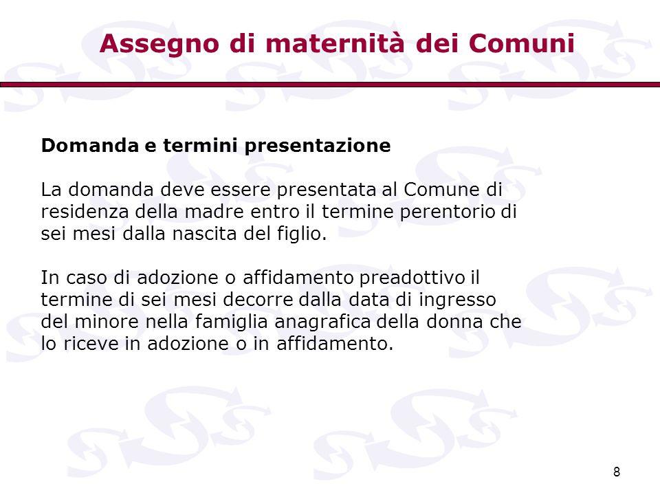 8 Domanda e termini presentazione La domanda deve essere presentata al Comune di residenza della madre entro il termine perentorio di sei mesi dalla n