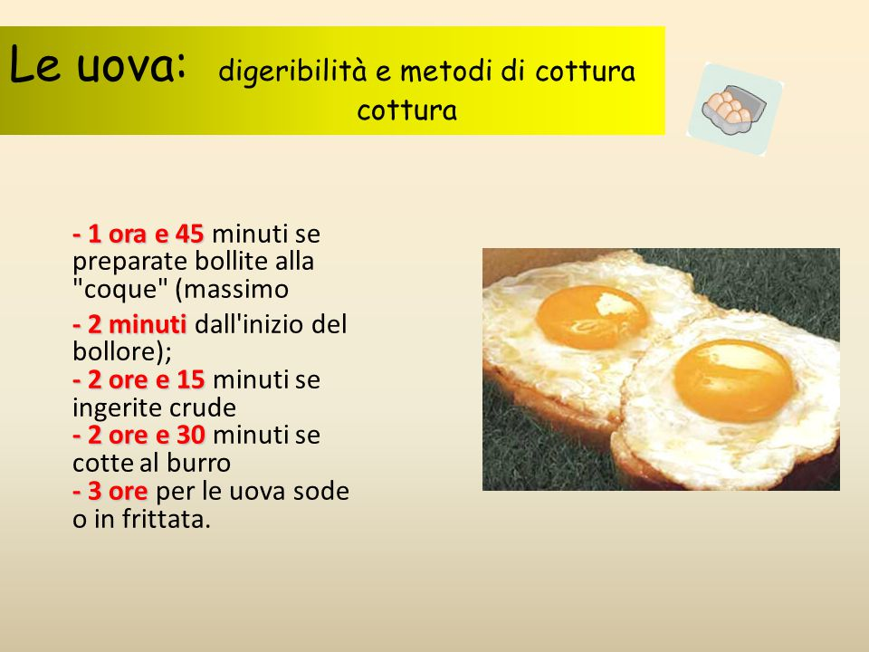 Le uova: digeribilità e metodi di cottura cottura - 1 ora e 45 - 1 ora e 45 minuti se preparate bollite alla