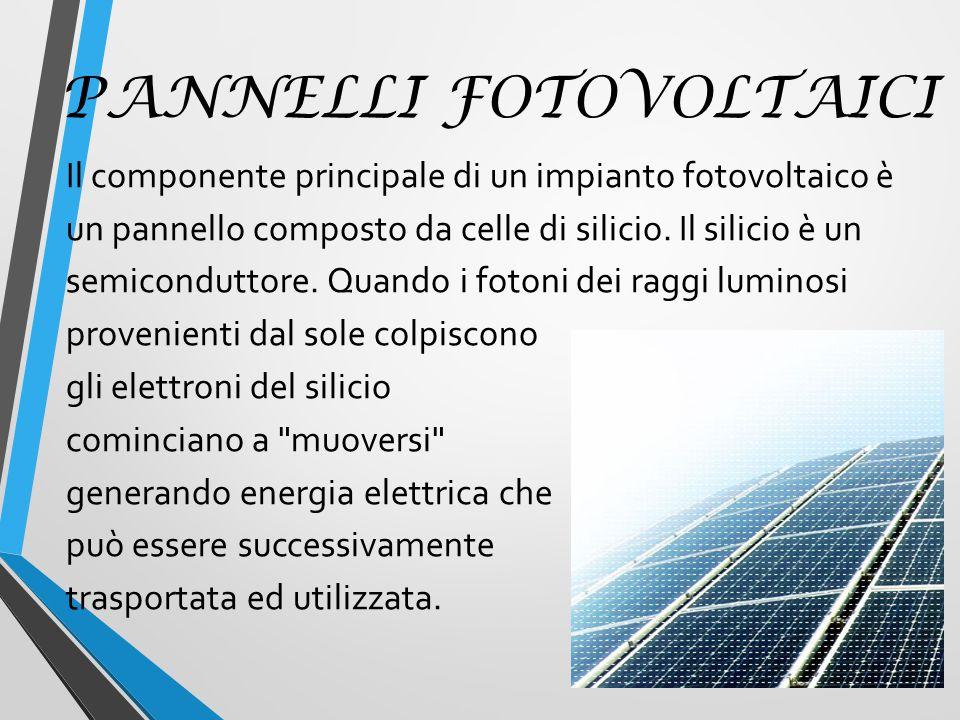 PANNELLI FOTOVOLTAICI Il componente principale di un impianto fotovoltaico è un pannello composto da celle di silicio.