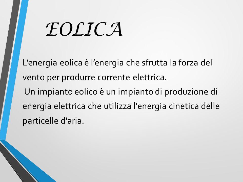 EOLICA L'energia eolica è l'energia che sfrutta la forza del vento per produrre corrente elettrica.