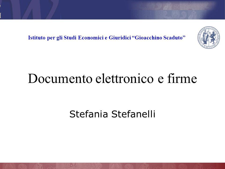 """Stefania Stefanelli Documento elettronico e firme Istituto per gli Studi Economici e Giuridici """"Gioacchino Scaduto"""""""
