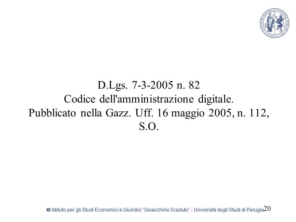 D.Lgs. 7-3-2005 n. 82 Codice dell'amministrazione digitale. Pubblicato nella Gazz. Uff. 16 maggio 2005, n. 112, S.O. 20 © Istituto per gli Studi Econo