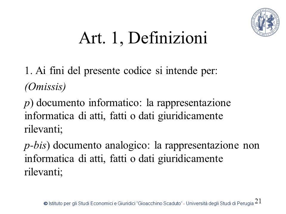 Art. 1, Definizioni 1. Ai fini del presente codice si intende per: (Omissis) p) documento informatico: la rappresentazione informatica di atti, fatti