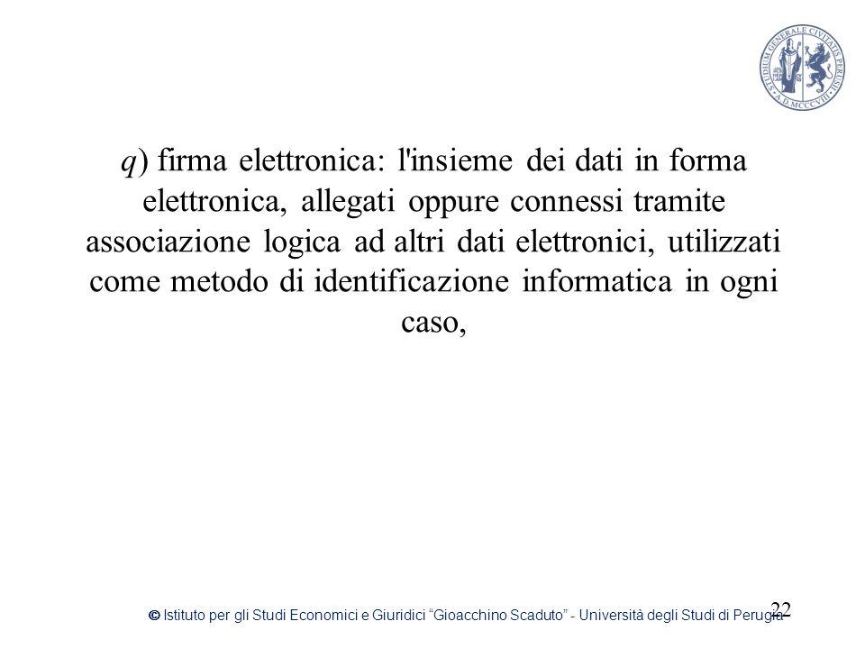 q) firma elettronica: l'insieme dei dati in forma elettronica, allegati oppure connessi tramite associazione logica ad altri dati elettronici, utilizz