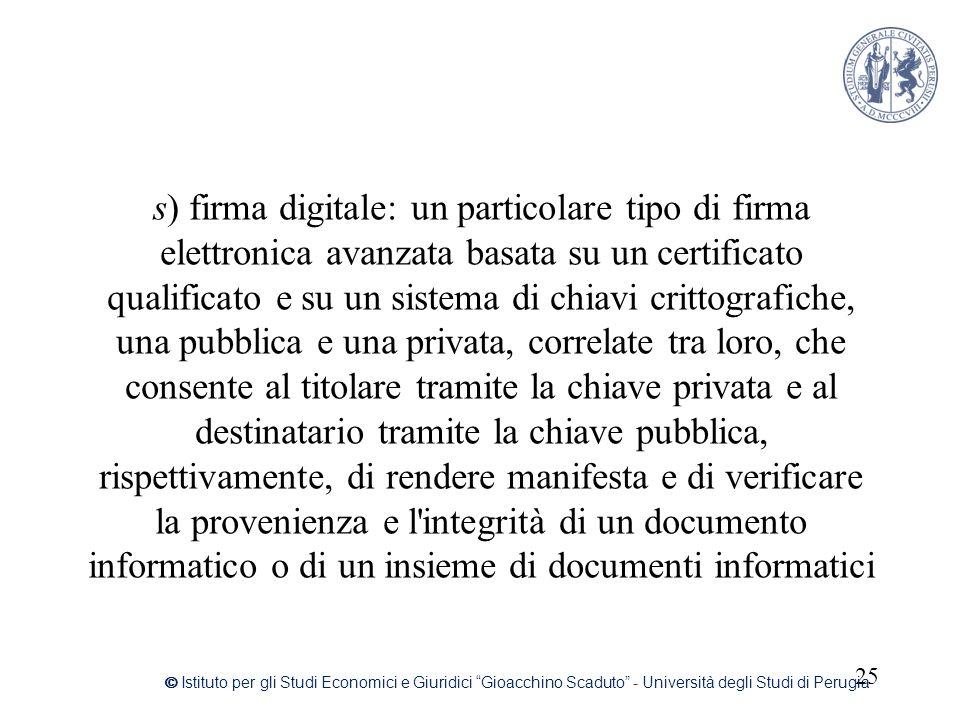 s) firma digitale: un particolare tipo di firma elettronica avanzata basata su un certificato qualificato e su un sistema di chiavi crittografiche, un