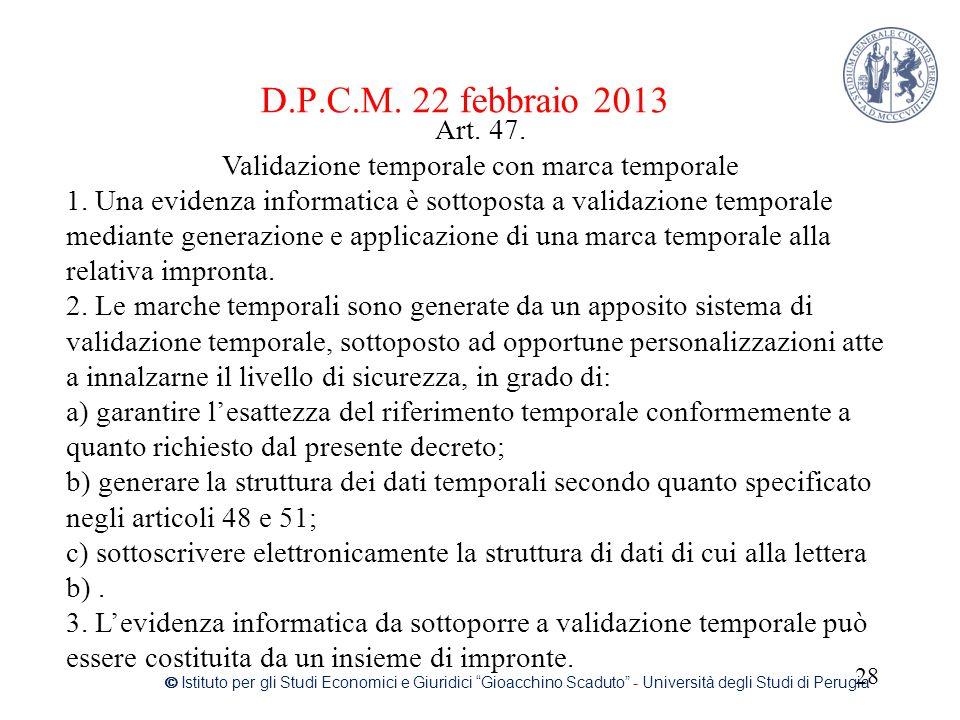 """D.P.C.M. 22 febbraio 2013 28 © Istituto per gli Studi Economici e Giuridici """"Gioacchino Scaduto"""" - Università degli Studi di Perugia Art. 47. Validazi"""