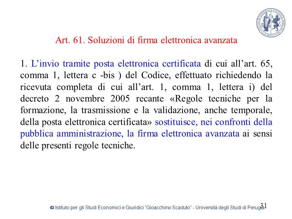 """31 © Istituto per gli Studi Economici e Giuridici """"Gioacchino Scaduto"""" - Università degli Studi di Perugia Art. 61. Soluzioni di firma elettronica ava"""