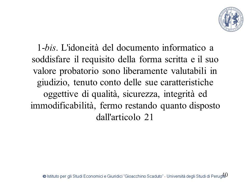 1-bis. L'idoneità del documento informatico a soddisfare il requisito della forma scritta e il suo valore probatorio sono liberamente valutabili in gi