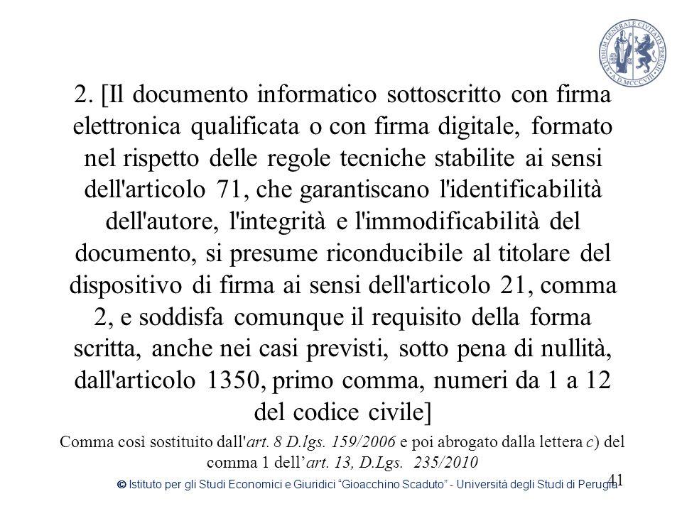 2. [Il documento informatico sottoscritto con firma elettronica qualificata o con firma digitale, formato nel rispetto delle regole tecniche stabilite