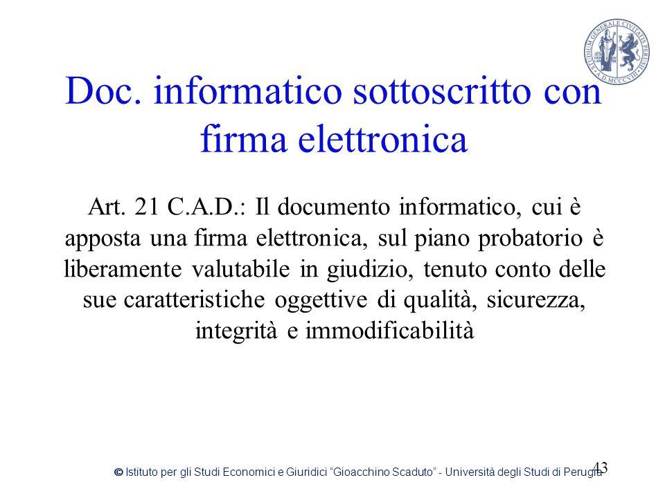Doc. informatico sottoscritto con firma elettronica Art. 21 C.A.D.: Il documento informatico, cui è apposta una firma elettronica, sul piano probatori