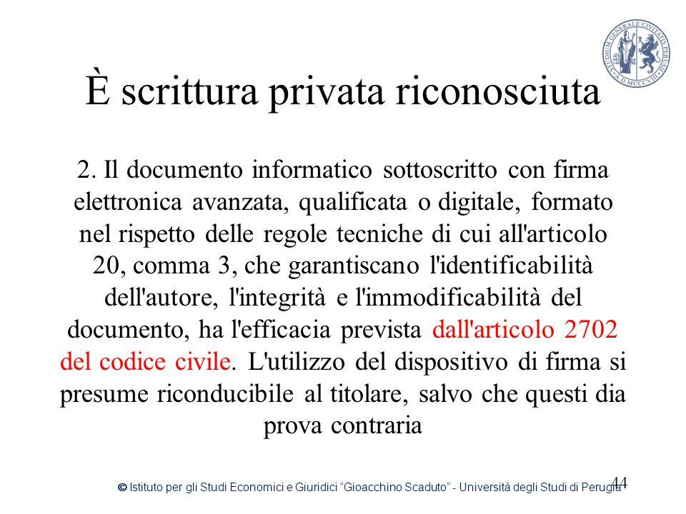 È scrittura privata riconosciuta 2. Il documento informatico sottoscritto con firma elettronica avanzata, qualificata o digitale, formato nel rispetto