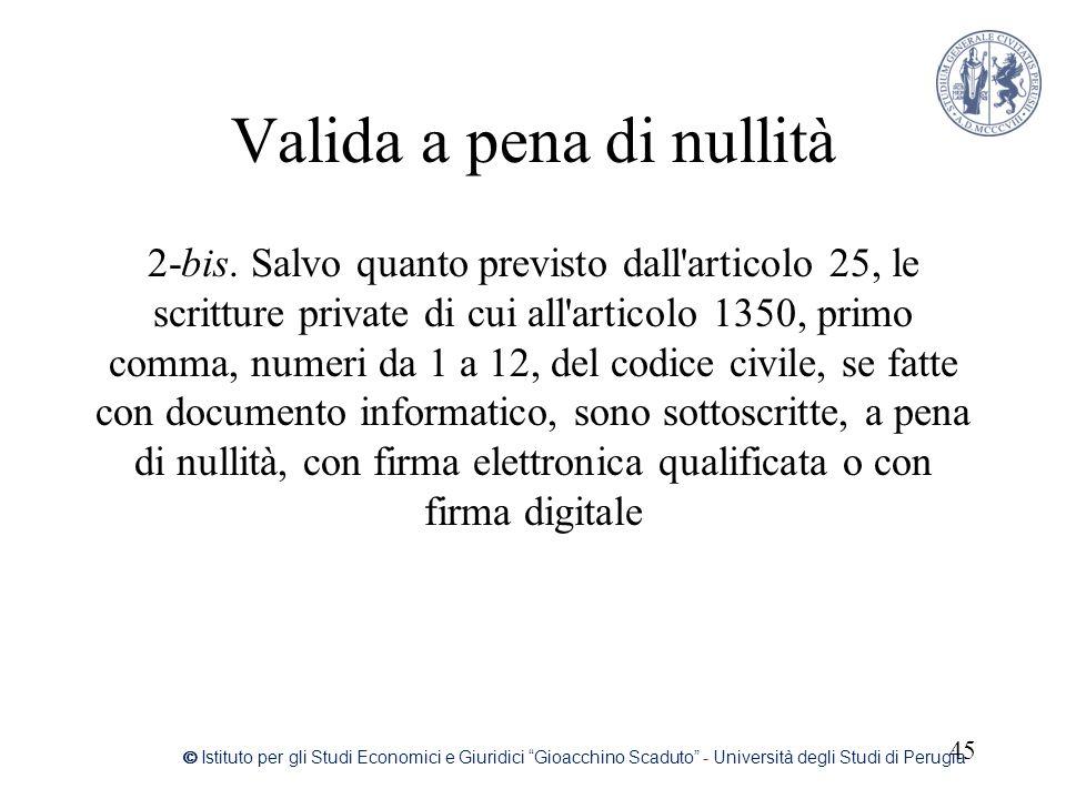 Valida a pena di nullità 2-bis. Salvo quanto previsto dall'articolo 25, le scritture private di cui all'articolo 1350, primo comma, numeri da 1 a 12,