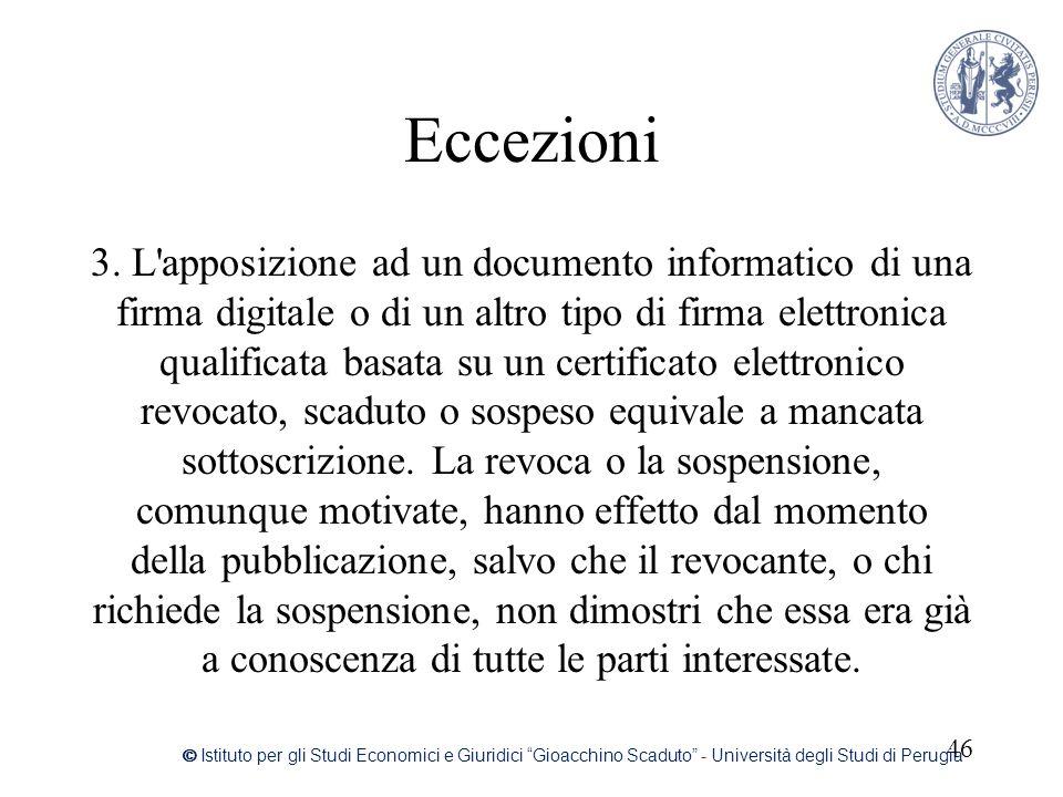 Eccezioni 3. L'apposizione ad un documento informatico di una firma digitale o di un altro tipo di firma elettronica qualificata basata su un certific