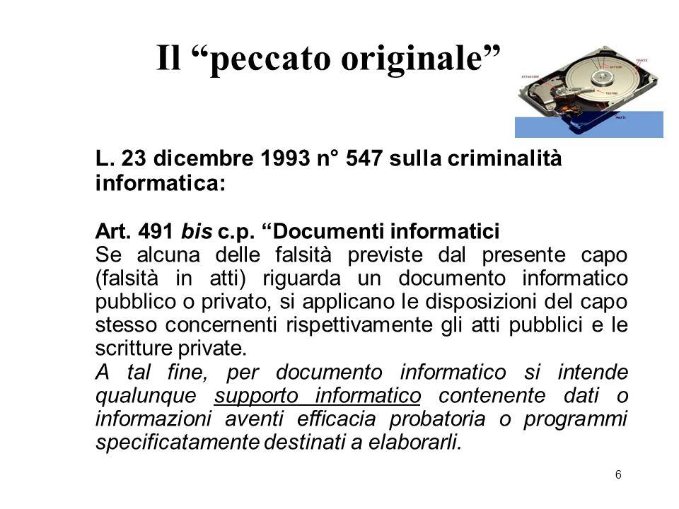 """6 Il """"peccato originale"""" L. 23 dicembre 1993 n° 547 sulla criminalità informatica: Art. 491 bis c.p. """"Documenti informatici Se alcuna delle falsità pr"""
