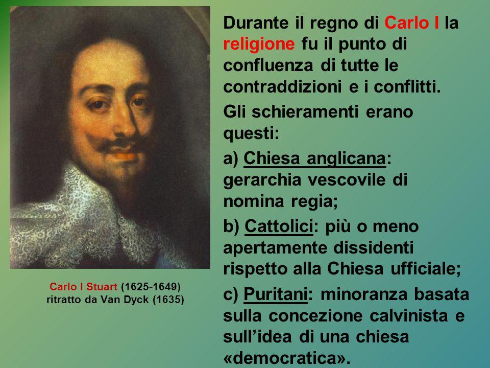 Durante il regno di Carlo I la religione fu il punto di confluenza di tutte le contraddizioni e i conflitti. Gli schieramenti erano questi: a) Chiesa