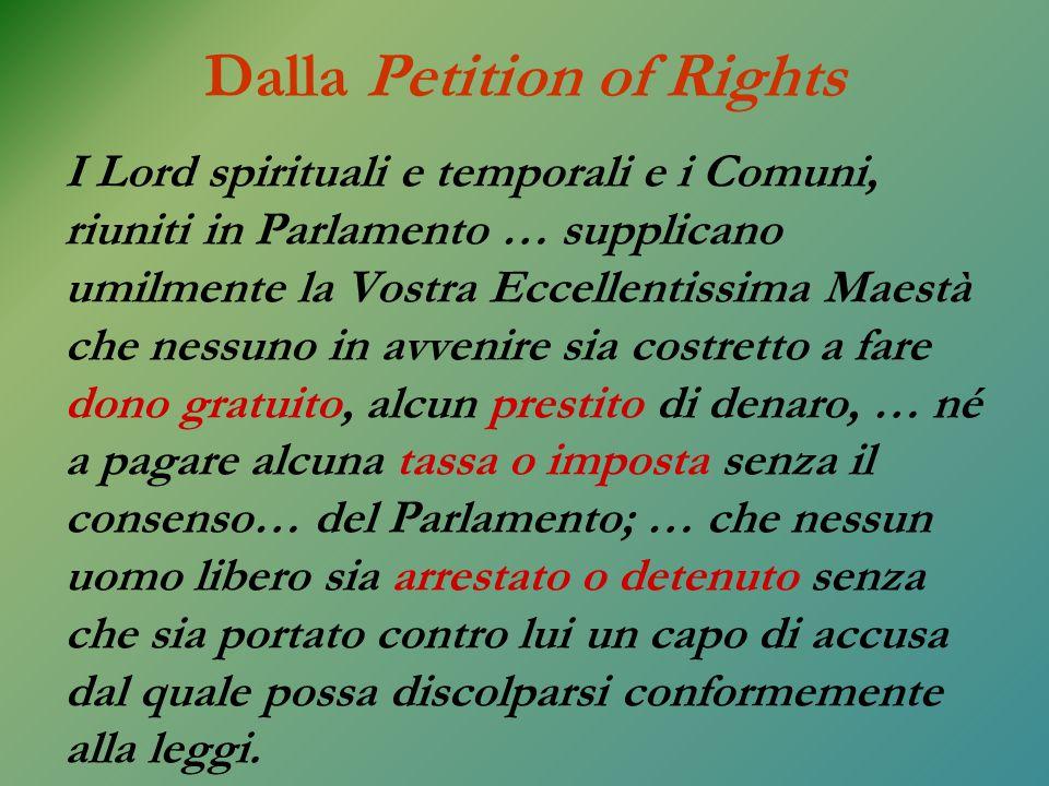 Dalla Petition of Rights I Lord spirituali e temporali e i Comuni, riuniti in Parlamento … supplicano umilmente la Vostra Eccellentissima Maestà che n