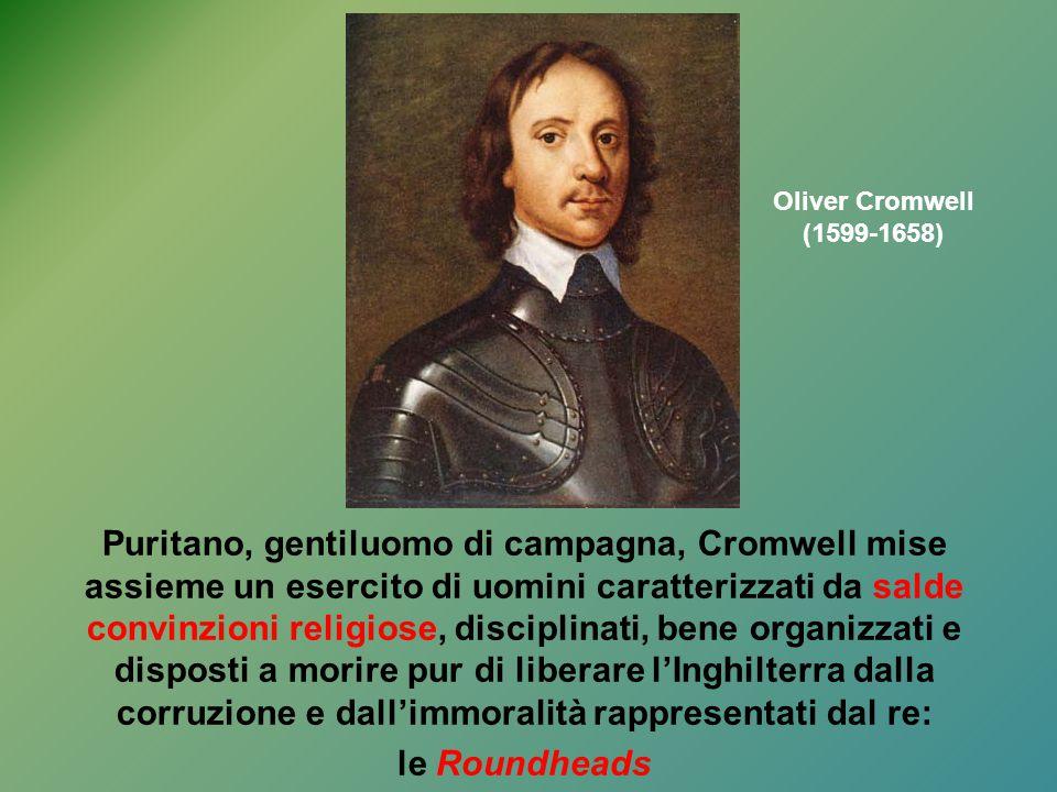 Puritano, gentiluomo di campagna, Cromwell mise assieme un esercito di uomini caratterizzati da salde convinzioni religiose, disciplinati, bene organi
