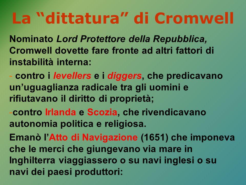 """La """"dittatura"""" di Cromwell Nominato Lord Protettore della Repubblica, Cromwell dovette fare fronte ad altri fattori di instabilità interna: - contro i"""