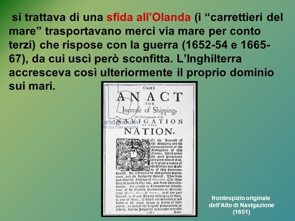 """si trattava di una sfida all'Olanda (i """"carrettieri del mare"""" trasportavano merci via mare per conto terzi) che rispose con la guerra (1652-54 e 1665-"""