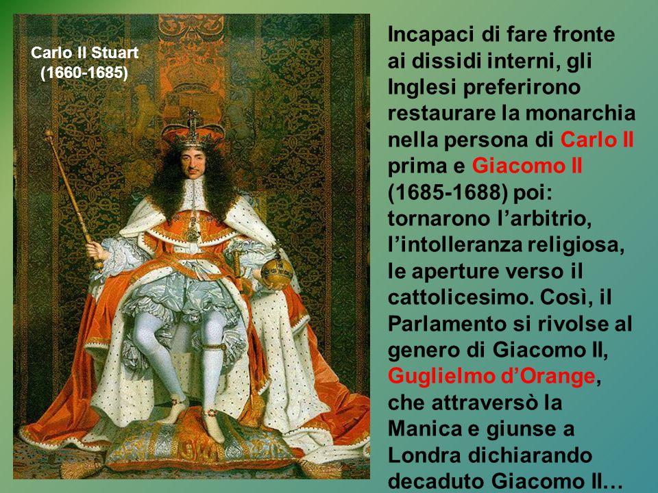 Incapaci di fare fronte ai dissidi interni, gli Inglesi preferirono restaurare la monarchia nella persona di Carlo II prima e Giacomo II (1685-1688) p