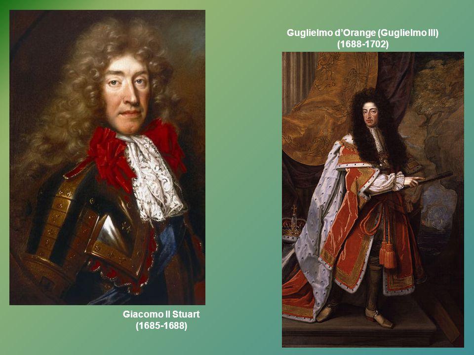 Giacomo II Stuart (1685-1688) Guglielmo d'Orange (Guglielmo III) (1688-1702)