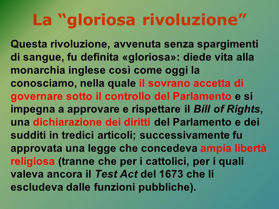 """La """"gloriosa rivoluzione"""" Questa rivoluzione, avvenuta senza spargimenti di sangue, fu definita «gloriosa»: diede vita alla monarchia inglese così com"""