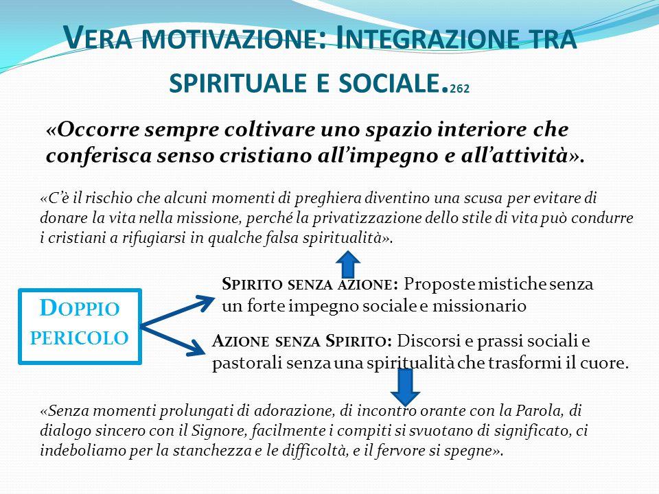 «Occorre sempre coltivare uno spazio interiore che conferisca senso cristiano all'impegno e all'attività». V ERA MOTIVAZIONE : I NTEGRAZIONE TRA SPIRI