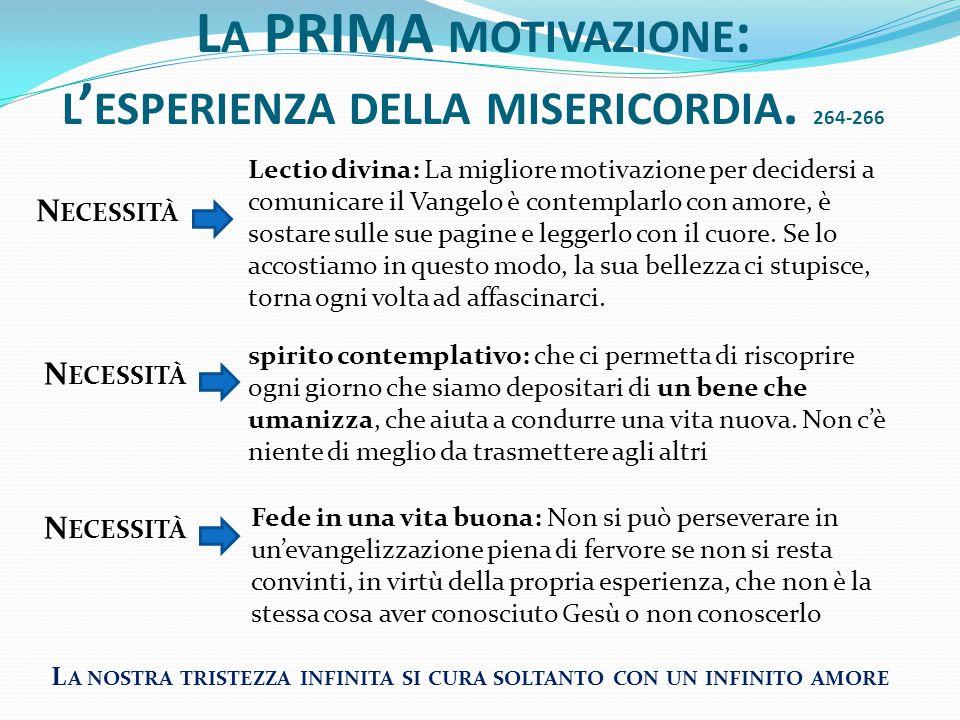 L A PRIMA MOTIVAZIONE : L ' ESPERIENZA DELLA MISERICORDIA. 264-266 L A NOSTRA TRISTEZZA INFINITA SI CURA SOLTANTO CON UN INFINITO AMORE Lectio divina: