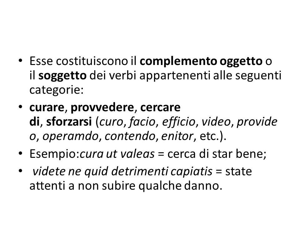 Esse costituiscono il complemento oggetto o il soggetto dei verbi appartenenti alle seguenti categorie: curare, provvedere, cercare di, sforzarsi (cur