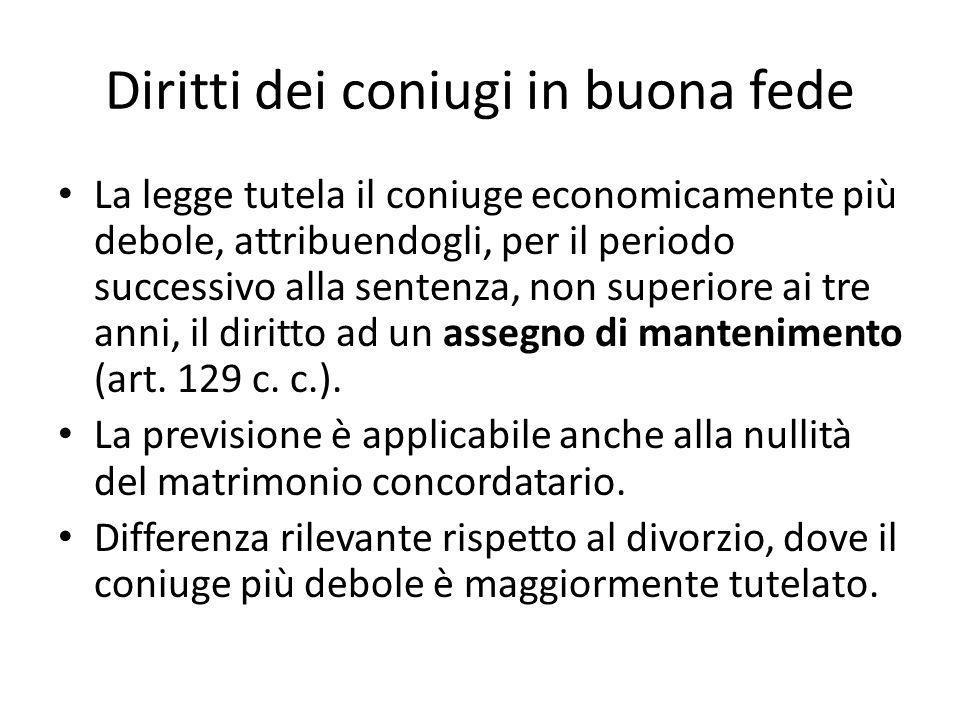Diritti dei coniugi in buona fede La legge tutela il coniuge economicamente più debole, attribuendogli, per il periodo successivo alla sentenza, non s