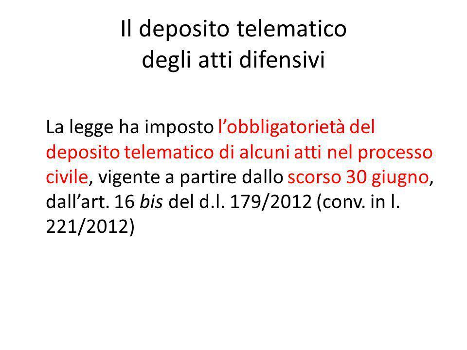 Il deposito telematico degli atti difensivi La legge ha imposto l'obbligatorietà del deposito telematico di alcuni atti nel processo civile, vigente a