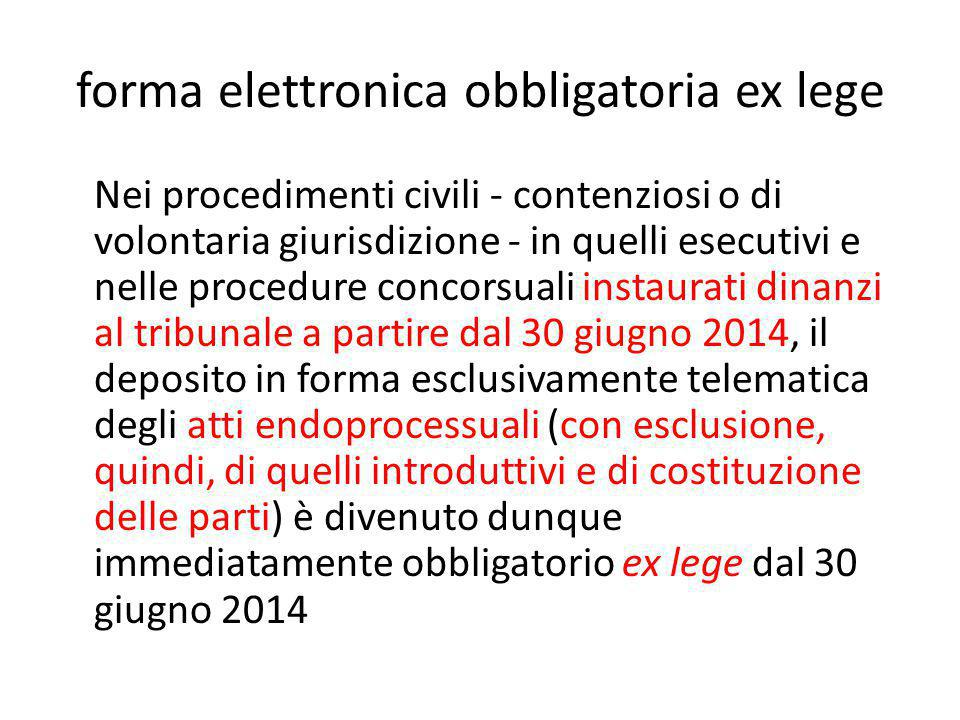 forma elettronica obbligatoria ex lege Nei procedimenti civili - contenziosi o di volontaria giurisdizione - in quelli esecutivi e nelle procedure con