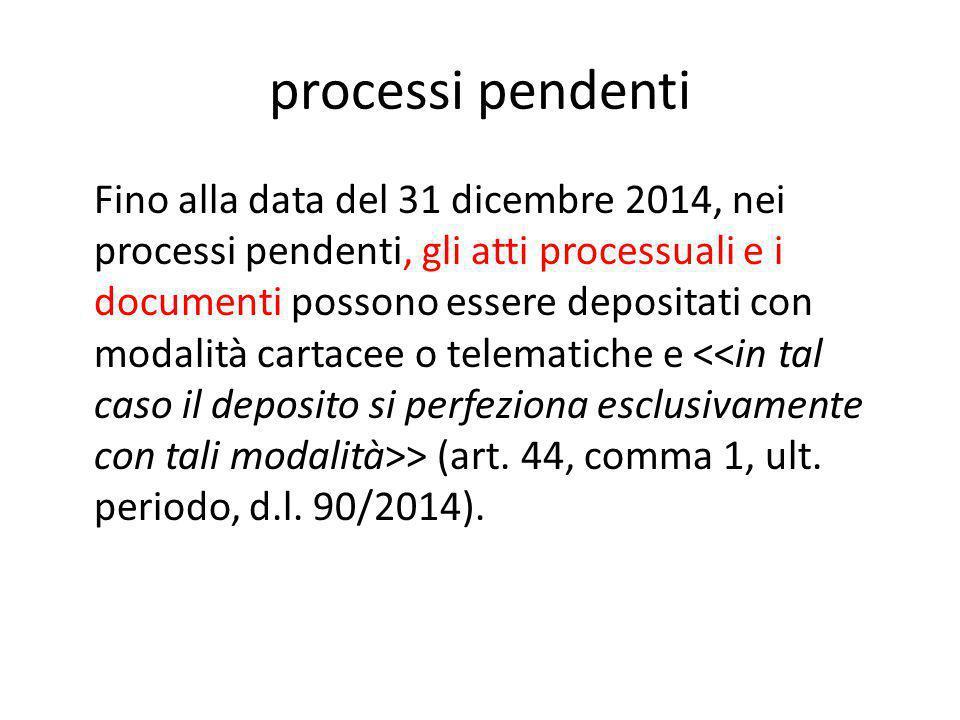 processi pendenti Fino alla data del 31 dicembre 2014, nei processi pendenti, gli atti processuali e i documenti possono essere depositati con modalit